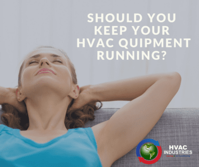 Should You Keep Your HVAC Equipment Running?