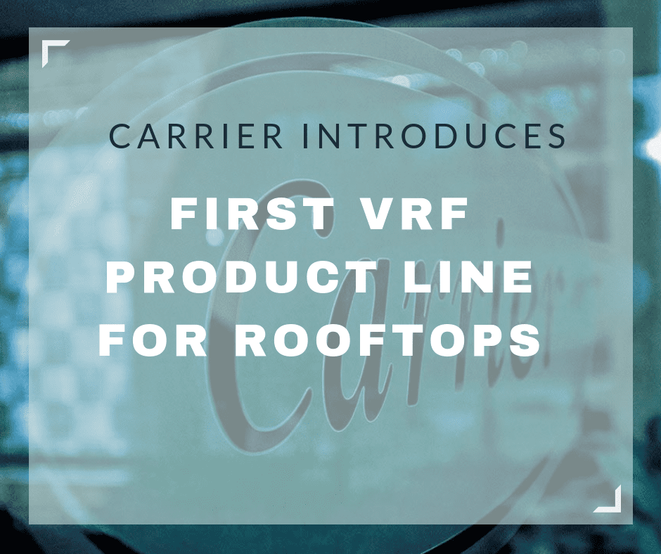 Carrier Introduces First VRF Product Line for Rooftops